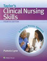 Taylor's Clinical Nursing Skills : A Nursing Process Approach - Pamela Lynn