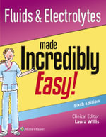 Fluids & Electrolytes Made Incredibly Easy! : Incredibly Easy! - Lippincott Williams & Wilkins
