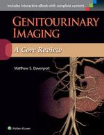 Genitourinary Imaging : A Core Review - Matthew S. Davenport