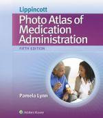 Lippincott's Photo Atlas of Medical Administration - Pamela Lynn