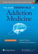 The Asam Essentials of Addiction Medicine - Abigail J. Herron
