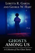 Ghosts Among Us : A Collection of True Ghost Stories - Loretta R. Garcia