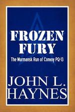 Frozen Fury : The Murmansk Run of Convoy Pq-13 - John L Haynes