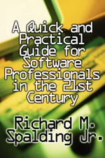 A Quick and Practical Guide for Software Professionals in the 21st Century - Richard M. Spalding Jr