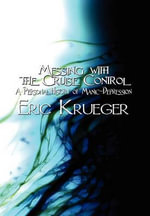 Messing with the Cruise Control : A Personal History of Manic-Depression - Eric Krueger