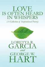 Love Is Often Heard in Whispers : A Collection of Inspirational Poetry - Loretta R. Garcia