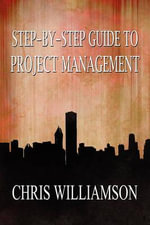 Step-By-Step Guide to Project Management : How to Be a Man and a Gentleman in Today's World - Chris Williamson