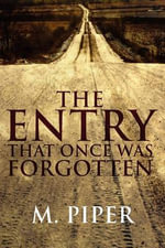 The Entry That Once Was Forgotten - M Piper