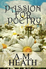Passion for Poetry - A M Heath