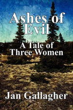 Ashes of Evil : A Tale of Three Women - Jan Gallagher