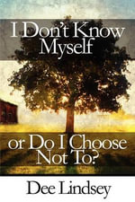 I Don't Know Myself or Do I Choose Not To? - Dee Lindsey