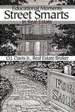 Street Smarts : Educational Moments in Real Estate - Jr Real Estate Broker O J Davis