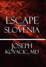 Escape from Slovenia - MD Joseph Kovacic