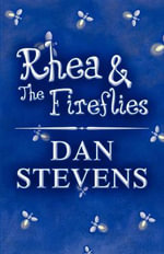 Rhea & the Fireflies - Dan Stevens