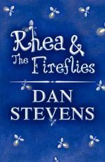 Rhea & the Fireflies - Dan Stevens