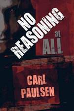 No Reasoning at All : A Carlton Winship Novel - Carl Paulsen