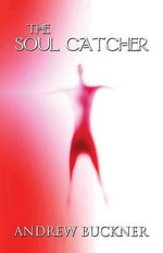The Soul Catcher - Andrew Buckner
