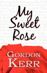 My Sweet Rose : From Ancient Dynasties to Economic Powerhouse - Gordon Kerr