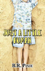 Just a Little Human - B R Pixie