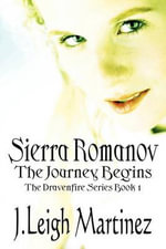 Sierra Romanov : The Journey Begins, the Dravenfire Series Book 1 - J. Leigh Martinez