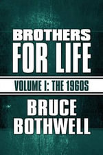 Brothers for Life : Volume I: The 1960s - Bruce Bothwell
