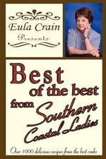 Best of the Best, from Southern Coastal Ladies : Over 1000 Delicious Recipes from the Best Cooks - Eula Crain