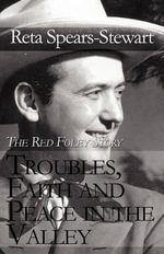 Troubles, Faith and Peace in the Valley : The Red Foley Story - Reta Spears-Stewart