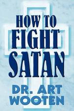How to Fight Satan - Dr Art Wooten