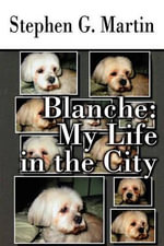 Blanche : My Life in the City - Stephen G Martin