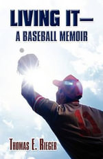 Living It-A Baseball Memoir - Thomas E Rieger