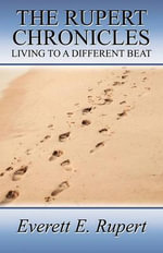 The Rupert Chronicles : Living to a Different Beat - Everett E Rupert