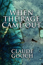 When the Rage Came Out : The Brimtier Chronicles - Claude Gooch