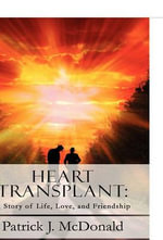 Heart Transplant : A Story of Life, Love, and Friendship - Patrick J. McDonald