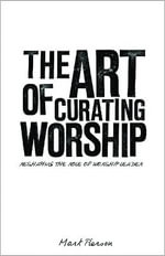 The Art of Curating Worship : Reshaping the Role of Worship Leader - Mark Pierson