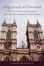 A Question of Consensus : The Doctrine of Assurance After the Westminster Confession - Jonathan Master