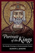 Portrait of the Kings : The Davidic Prototype in Deuteronomistic Poetics - Alison L. Joseph