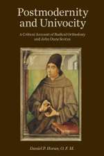 Postmodernity and Univocity : A Critical Account of Radical Orthodoxy and John Duns Scotus - Daniel P. Horan