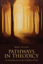 Pathways in Theodicy : An Introduction to the Problem of Evil - Mark S. M. Scott