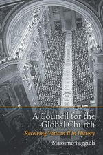 A Council for the Global Church : Receiving Vatican II in History - Massimo Faggioli