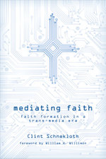 Mediating Faith : Faith Formation in a Trans-media Era - Clint Schnekloth