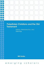 Palestinian Christians and the Old Testament : History, Hermeneutics, and Ideology - Will Stalder