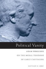 Political vanity : Adam Ferguson on the Moral Tensions of Early Capitalism - Matthew B. Arbo