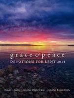 Grace & Peace : Devotions for Lent 2015 - Professor David L Miller