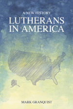 Lutherans in America : A New History - Mark Granquist