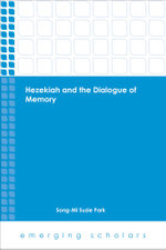 Hezekiah and the Dialogue of Memory - Song-Mi Suzie Park