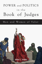 Power and Politics in the Book of Judges : Men and Women of Valor - John C. Yoder