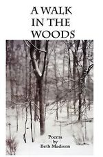 A Walk in the Woods : Poems - Beth Madison