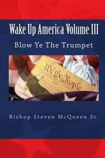 Wake Up America Volume III : Blow Ye the Trumpet - Bishop Steven McQueen Sr