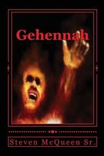 Gehennah : Hell Is Real - Bishop Steven McQueen Sr