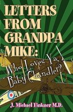 Letters from Grandpa Mike : Who Loves YA, Baby Chandler - J Michael Finkner
